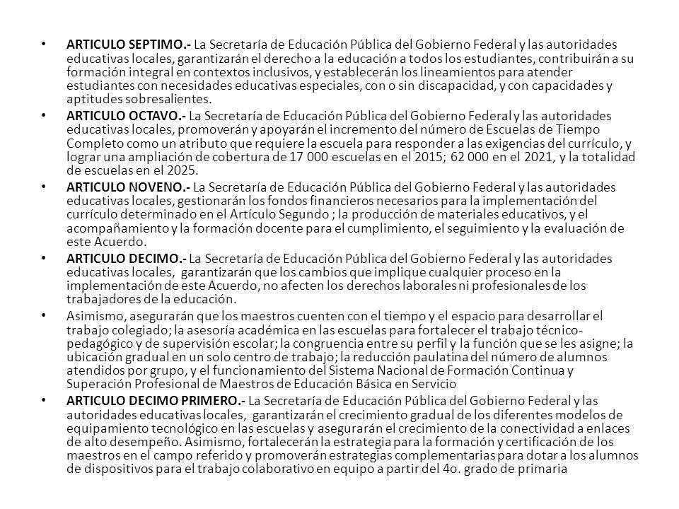 ARTICULO SEPTIMO.- La Secretaría de Educación Pública del Gobierno Federal y las autoridades educativas locales, garantizarán el derecho a la educació