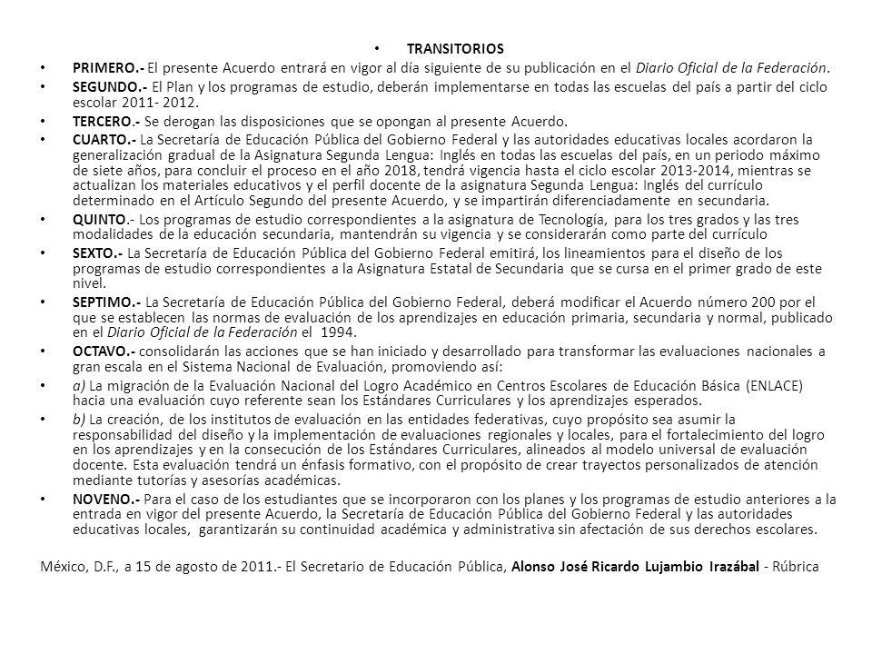 TRANSITORIOS PRIMERO.- El presente Acuerdo entrará en vigor al día siguiente de su publicación en el Diario Oficial de la Federación. SEGUNDO.- El Pla