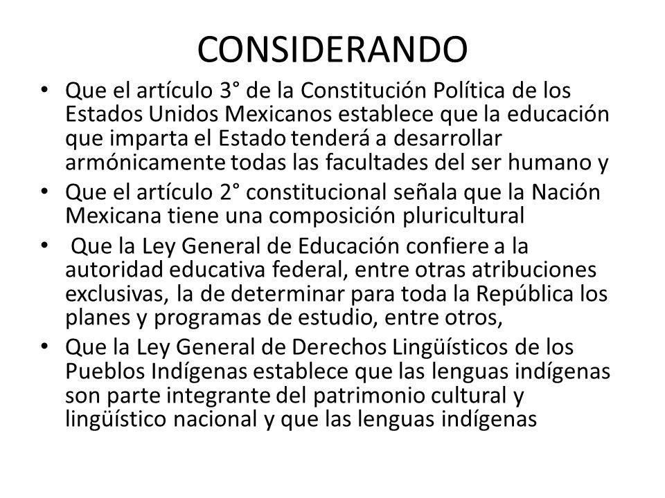 CONSIDERANDO Que el artículo 3° de la Constitución Política de los Estados Unidos Mexicanos establece que la educación que imparta el Estado tenderá a