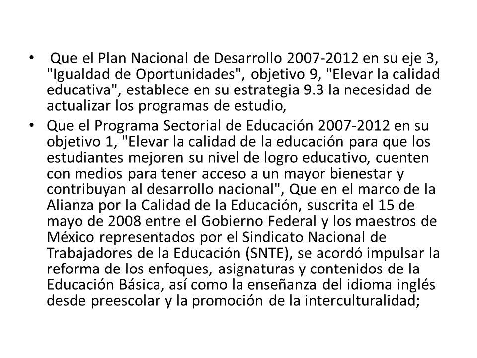 Que el Plan Nacional de Desarrollo 2007-2012 en su eje 3,