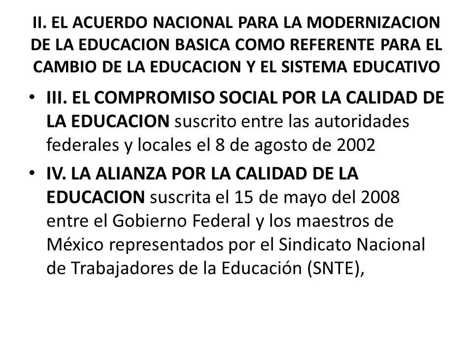 II. EL ACUERDO NACIONAL PARA LA MODERNIZACION DE LA EDUCACION BASICA COMO REFERENTE PARA EL CAMBIO DE LA EDUCACION Y EL SISTEMA EDUCATIVO III. EL COMP