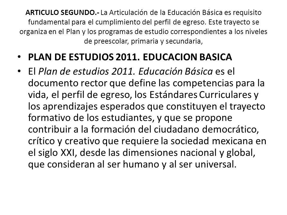ARTICULO SEGUNDO.- La Articulación de la Educación Básica es requisito fundamental para el cumplimiento del perfil de egreso. Este trayecto se organiz