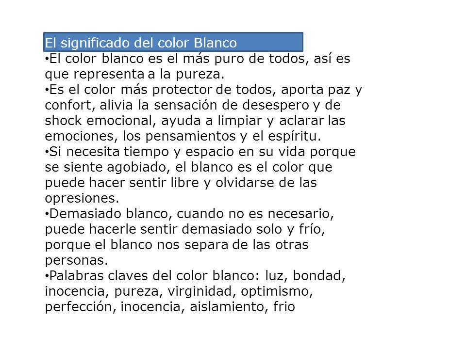 El significado del color Blanco El color blanco es el más puro de todos, así es que representa a la pureza. Es el color más protector de todos, aporta