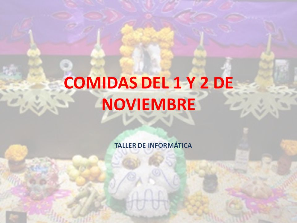 COMIDAS DEL 1 Y 2 DE NOVIEMBRE TALLER DE INFORMÁTICA
