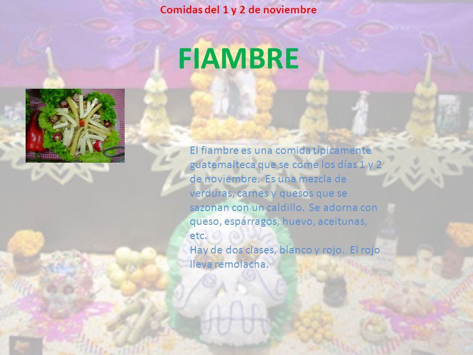 FIAMBRE El fiambre es una comida típicamente guatemalteca que se come los días 1 y 2 de noviembre.