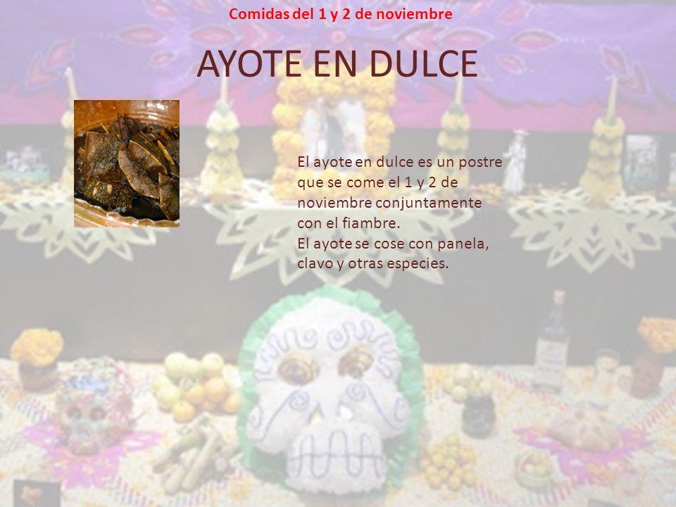 AYOTE EN DULCE El ayote en dulce es un postre que se come el 1 y 2 de noviembre conjuntamente con el fiambre.