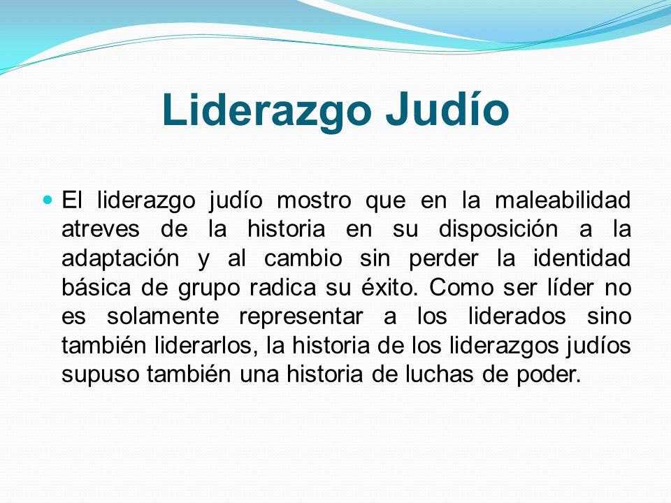 Liderazgo Judío El liderazgo judío mostro que en la maleabilidad atreves de la historia en su disposición a la adaptación y al cambio sin perder la id
