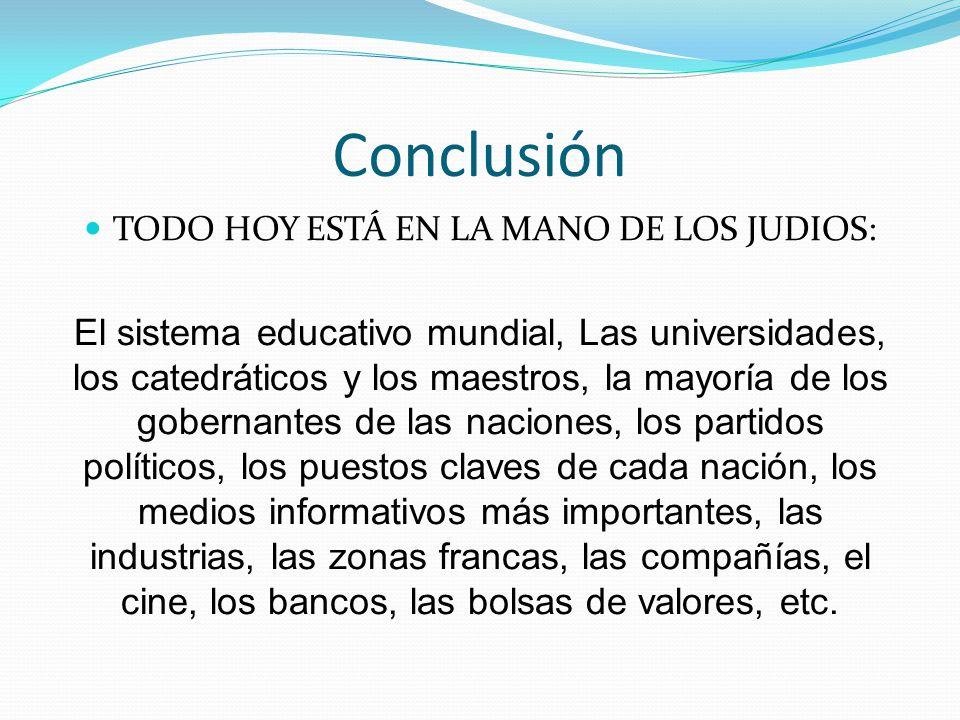 Conclusión TODO HOY ESTÁ EN LA MANO DE LOS JUDIOS: El sistema educativo mundial, Las universidades, los catedráticos y los maestros, la mayoría de los