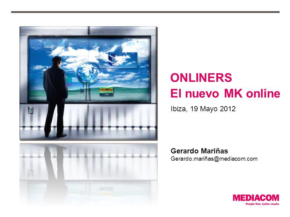 Ibiza, 19 Mayo 2012 ONLINERS El nuevo MK online Gerardo Mariñas Gerardo.mariñas@mediacom.com