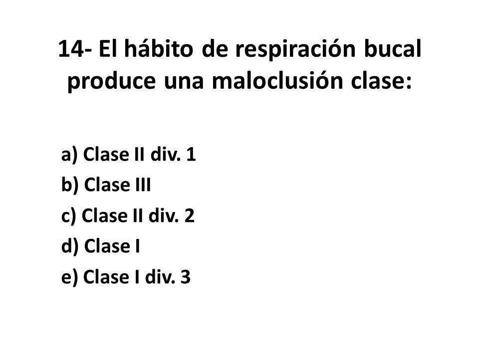 14- El hábito de respiración bucal produce una maloclusión clase: a) Clase II div.