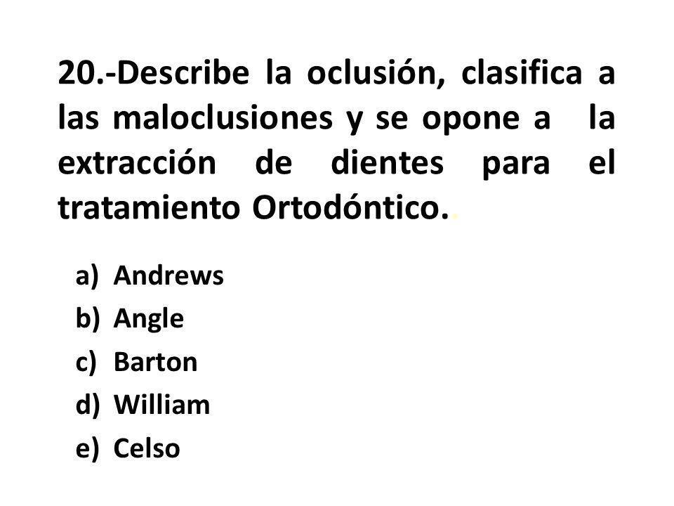 20.-Describe la oclusión, clasifica a las maloclusiones y se opone a la extracción de dientes para el tratamiento Ortodóntico..