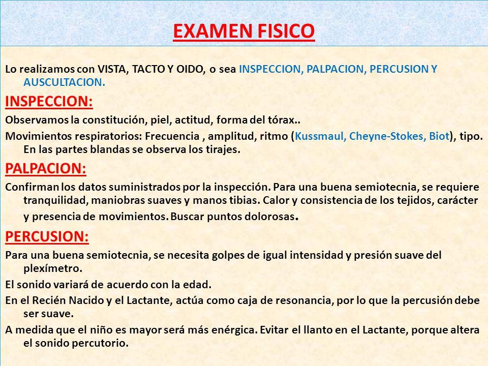 EXAMEN FISICO Lo realizamos con VISTA, TACTO Y OIDO, o sea INSPECCION, PALPACION, PERCUSION Y AUSCULTACION.