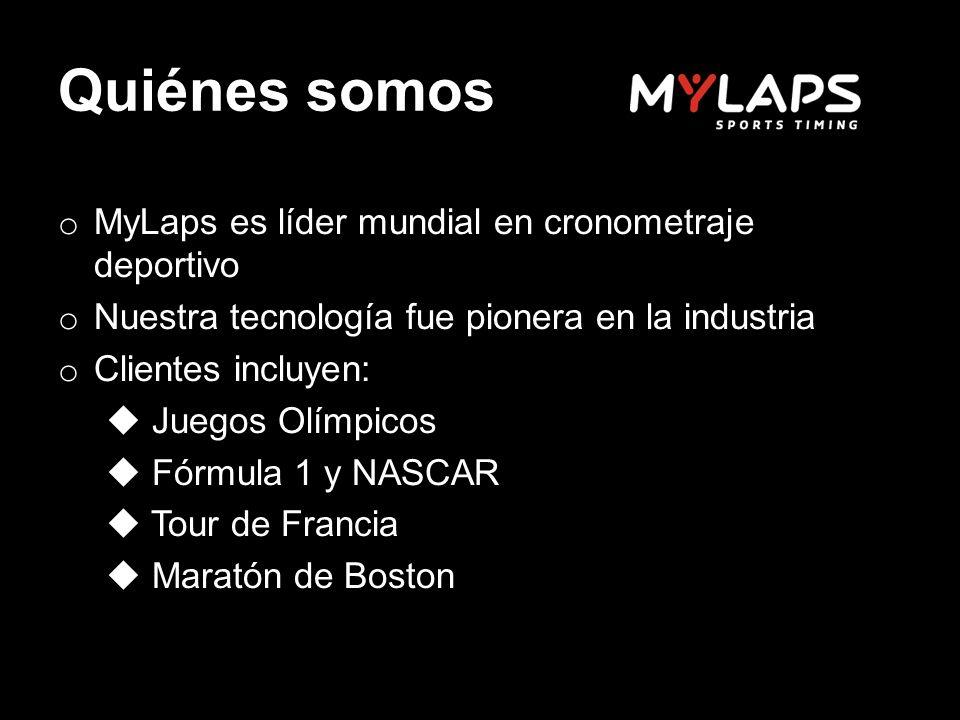 Quiénes somos o MyLaps es líder mundial en cronometraje deportivo o Nuestra tecnología fue pionera en la industria o Clientes incluyen: Juegos Olímpicos Fórmula 1 y NASCAR Tour de Francia Maratón de Boston
