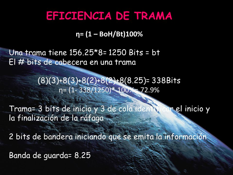 PRINCIPIO CELULAR Reutilizaci ó n de frecuencias PRINCIPIO CELULAR Reutilizaci ó n de frecuencias = = EFICIENCIA DE TRAMA η= (1 – BoH/Bt)100% Una trama tiene 156.25*8= 1250 Bits = bt El # bits de cabecera en una trama (8)(3)+8(3)+8(2)+8(2)+8(8.25)= 338Bits η= (1- 338/1250)* 100%= 72.9% Trama= 3 bits de inicio y 3 de cola identificar el inicio y la finalización de la ráfaga 2 bits de bandera iniciando que se emita la información Banda de guarda= 8.25