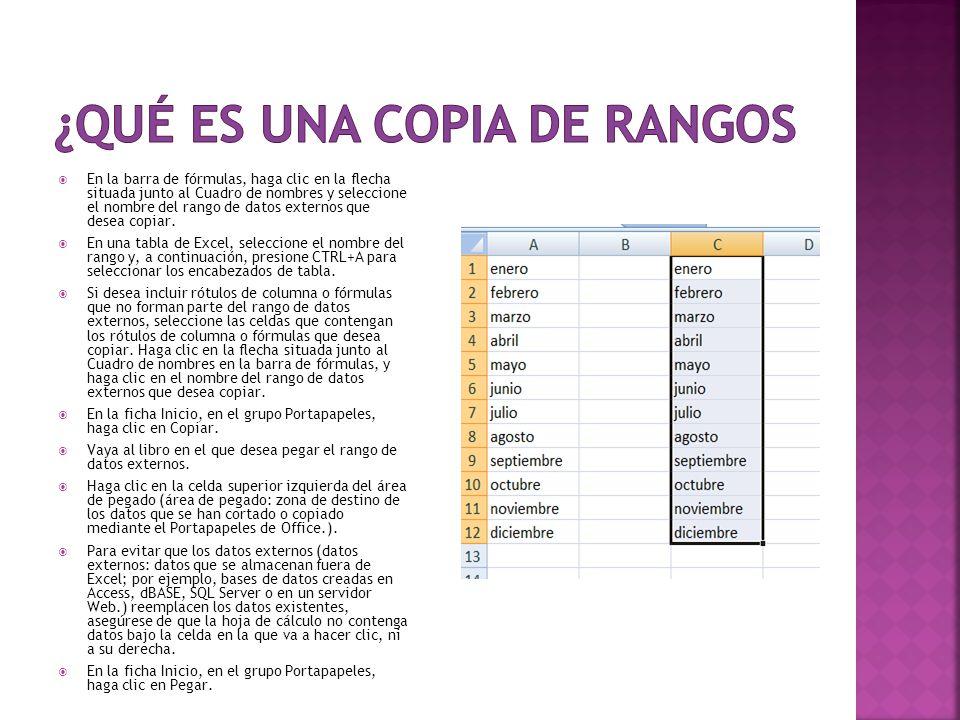 En la barra de fórmulas, haga clic en la flecha situada junto al Cuadro de nombres y seleccione el nombre del rango de datos externos que desea copiar.