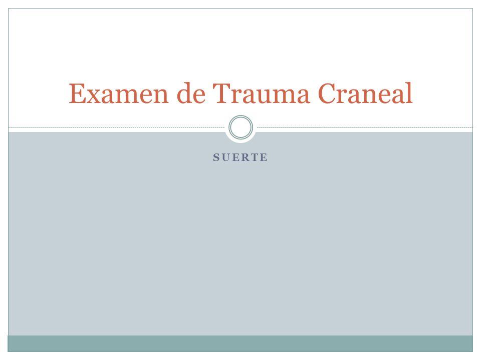 SUERTE Examen de Trauma Craneal