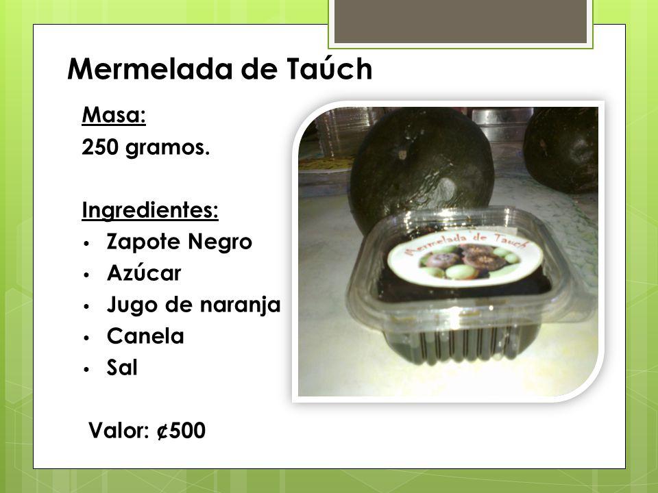 Masa: 250 gramos. Ingredientes: Zapote Negro Azúcar Jugo de naranja Canela Sal Valor: ¢500 Mermelada de Taúch