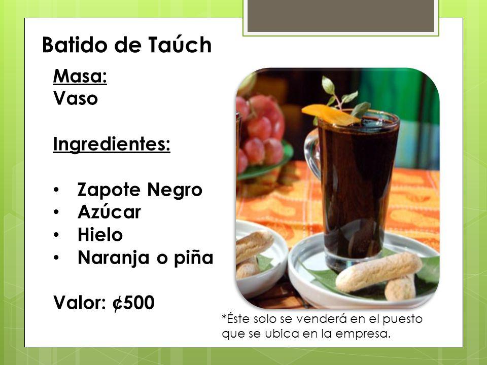 Batido de Taúch Masa: Vaso Ingredientes: Zapote Negro Azúcar Hielo Naranja o piña Valor: ¢ 500 *Éste solo se venderá en el puesto que se ubica en la e