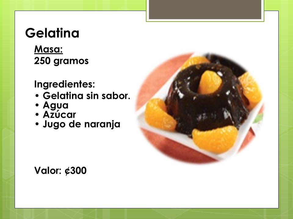 Gelatina Masa: 250 gramos Ingredientes: Gelatina sin sabor. Agua Azúcar Jugo de naranja Valor: ¢ 300