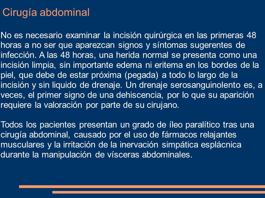 Cirugía abdominal No es necesario examinar la incisión quirúrgica en las primeras 48 horas a no ser que aparezcan signos y síntomas sugerentes de infe
