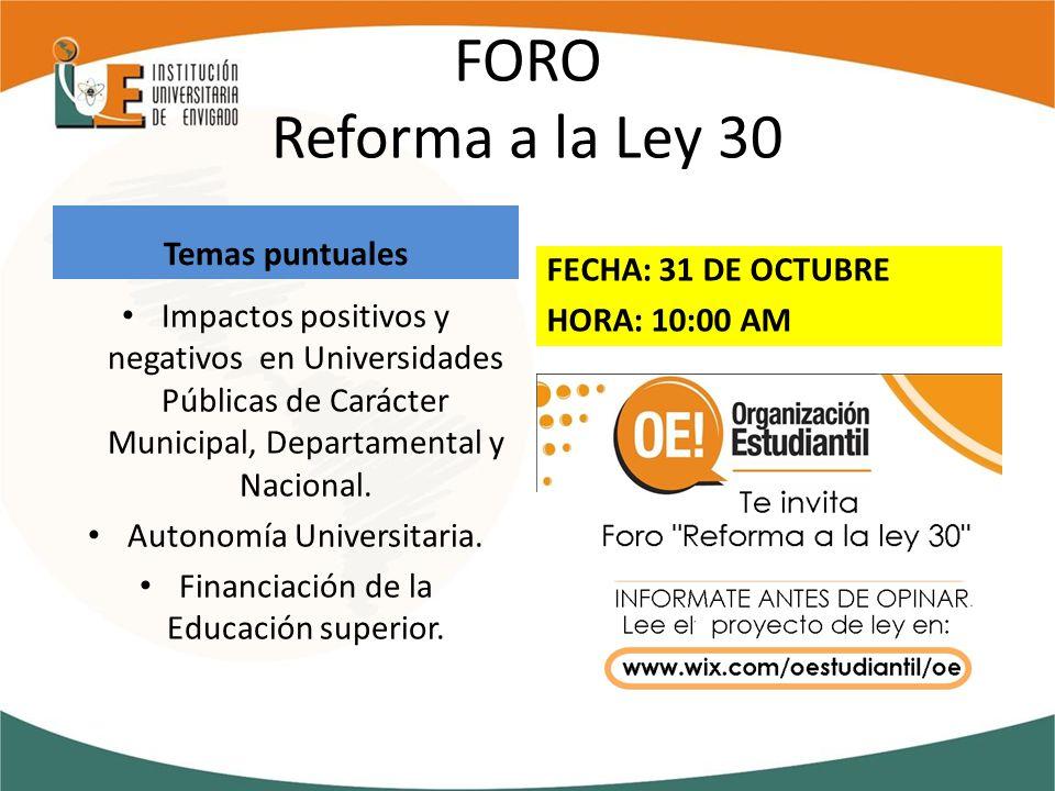FORO Reforma a la Ley 30 Temas puntuales Impactos positivos y negativos en Universidades Públicas de Carácter Municipal, Departamental y Nacional.