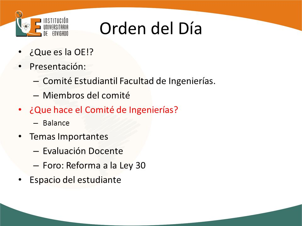 Orden del Día ¿Que es la OE!. Presentación: – Comité Estudiantil Facultad de Ingenierías.