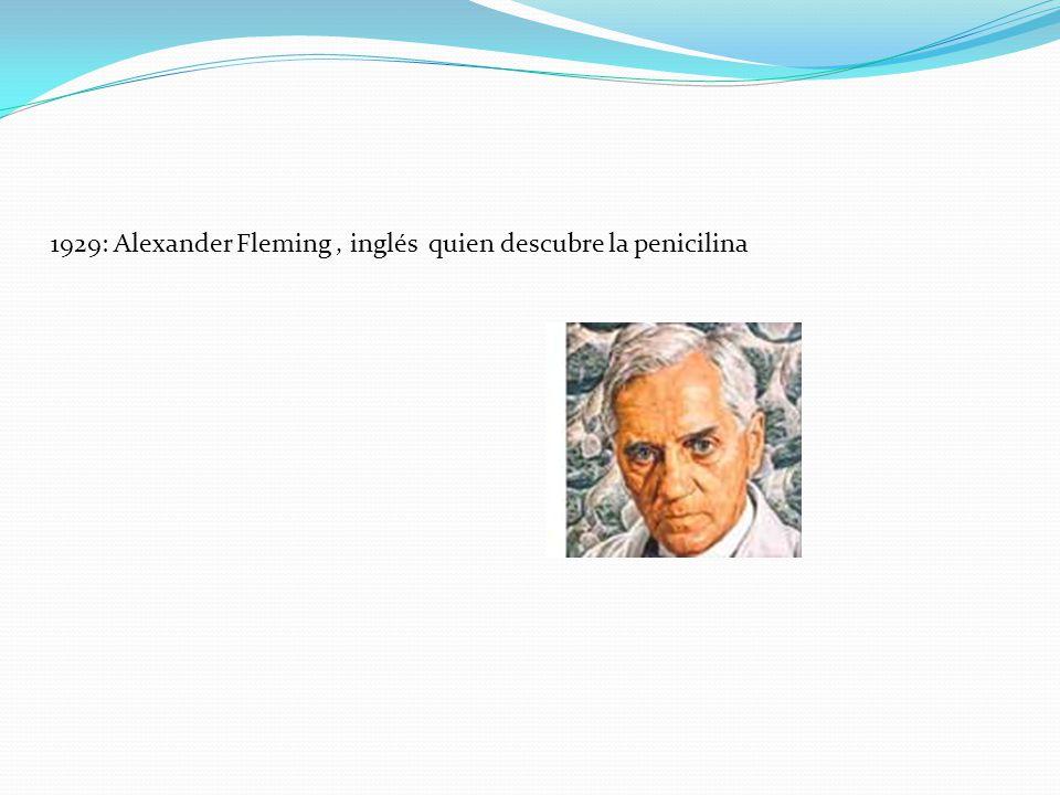 1929: Alexander Fleming, inglés quien descubre la penicilina