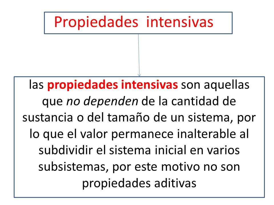 las propiedades intensivas son aquellas que no dependen de la cantidad de sustancia o del tamaño de un sistema, por lo que el valor permanece inaltera