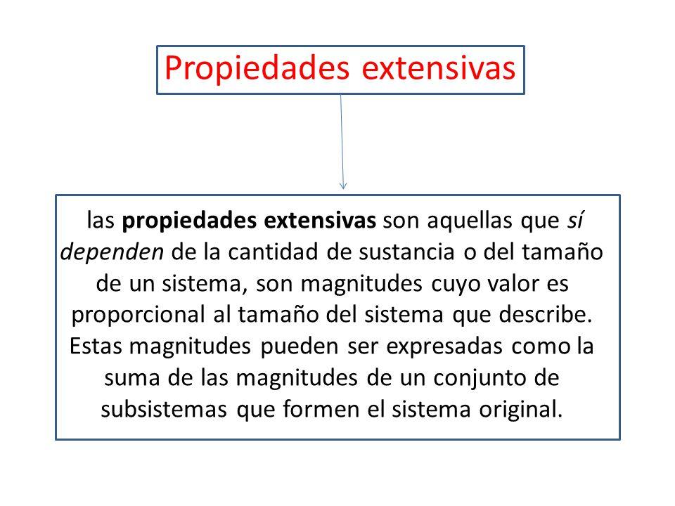 Propiedades extensivas las propiedades extensivas son aquellas que sí dependen de la cantidad de sustancia o del tamaño de un sistema, son magnitudes