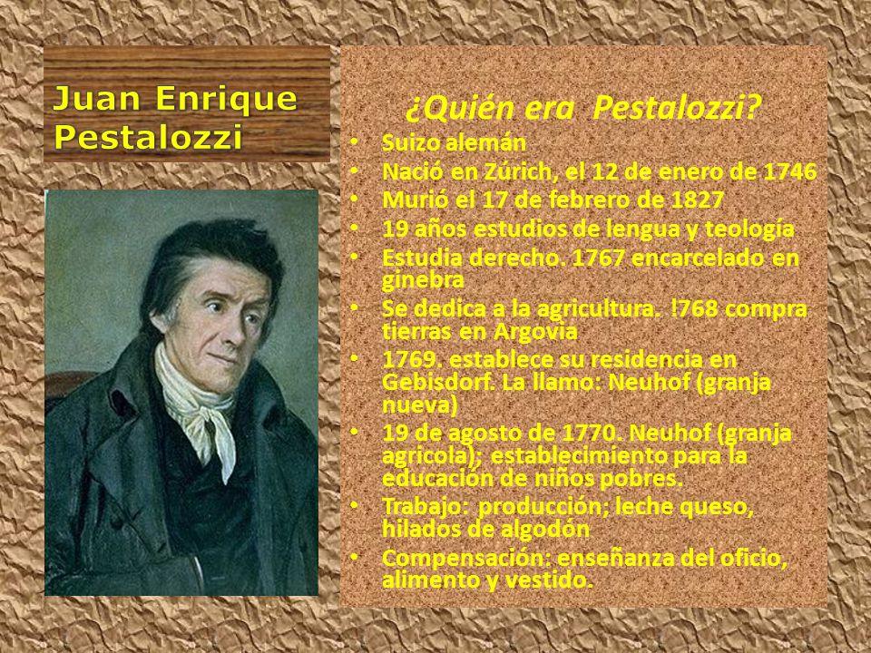 ¿Quién era Pestalozzi? Suizo alemán Nació en Zúrich, el 12 de enero de 1746 Murió el 17 de febrero de 1827 19 años estudios de lengua y teología Estud