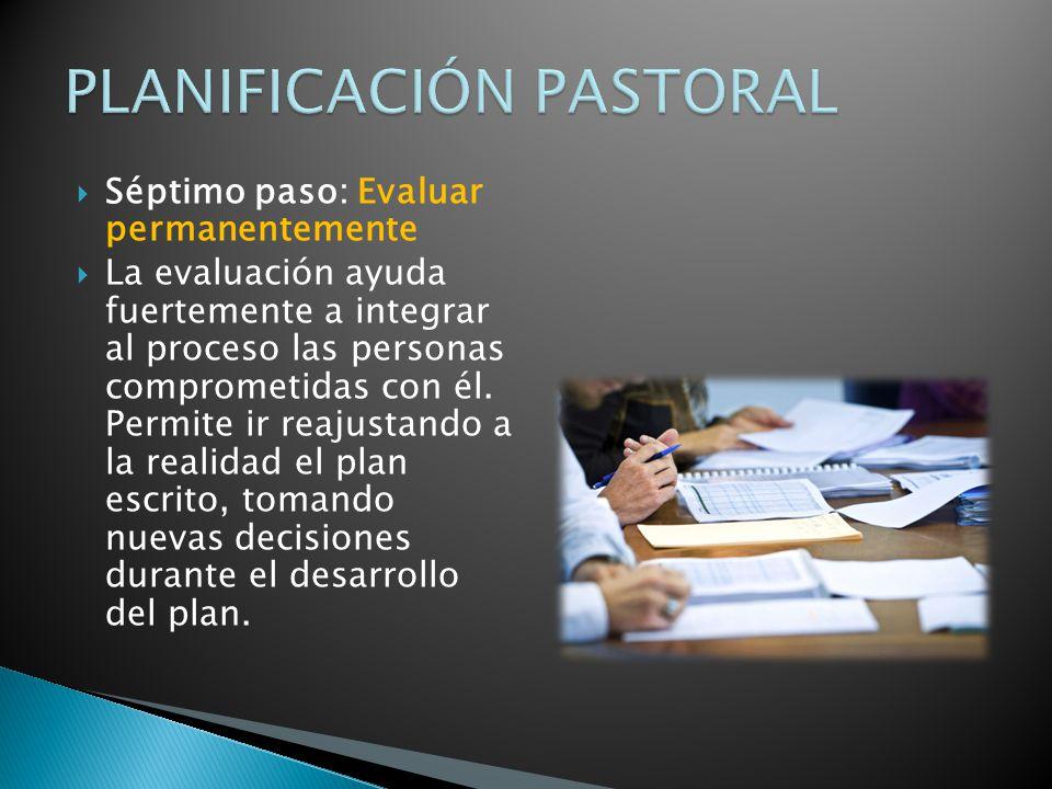 Séptimo paso: Evaluar permanentemente La evaluación ayuda fuertemente a integrar al proceso las personas comprometidas con él.