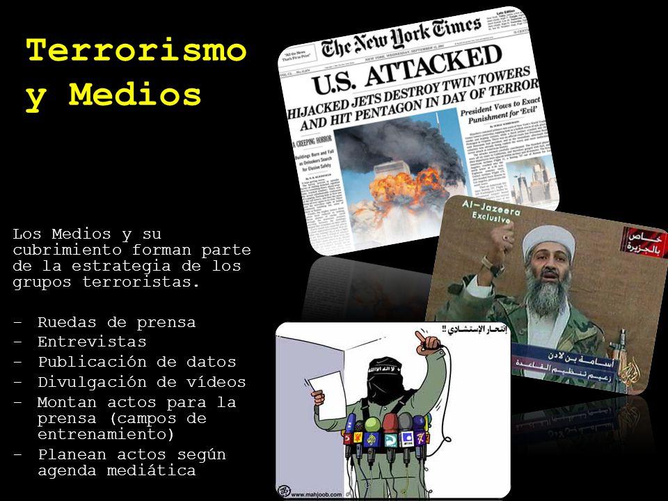 Terrorismo y los Medios de Comunicación Los Medios y su cubrimiento forman parte de la estrategia de los grupos terroristas. -Ruedas de prensa -Entrev