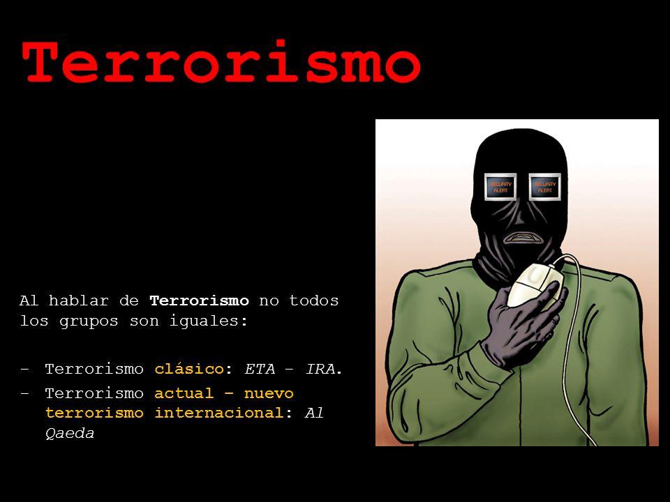 Historia y Definición Al hablar de Terrorismo no todos los grupos son iguales: -Terrorismo clásico: ETA - IRA. -Terrorismo actual – nuevo terrorismo i