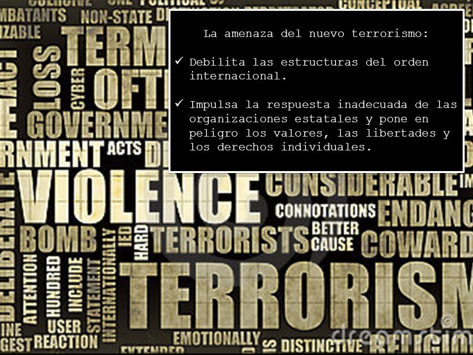La amenaza del nuevo terrorismo: Debilita las estructuras del orden internacional. Impulsa la respuesta inadecuada de las organizaciones estatales y p