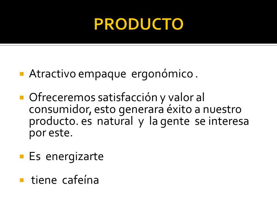 Atractivo empaque ergonómico. Ofreceremos satisfacción y valor al consumidor, esto generara éxito a nuestro producto. es natural y la gente se interes