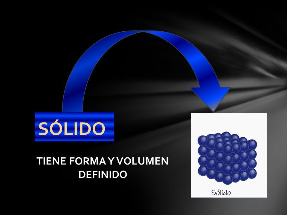 SÓLIDO TIENE FORMA Y VOLUMEN DEFINIDO