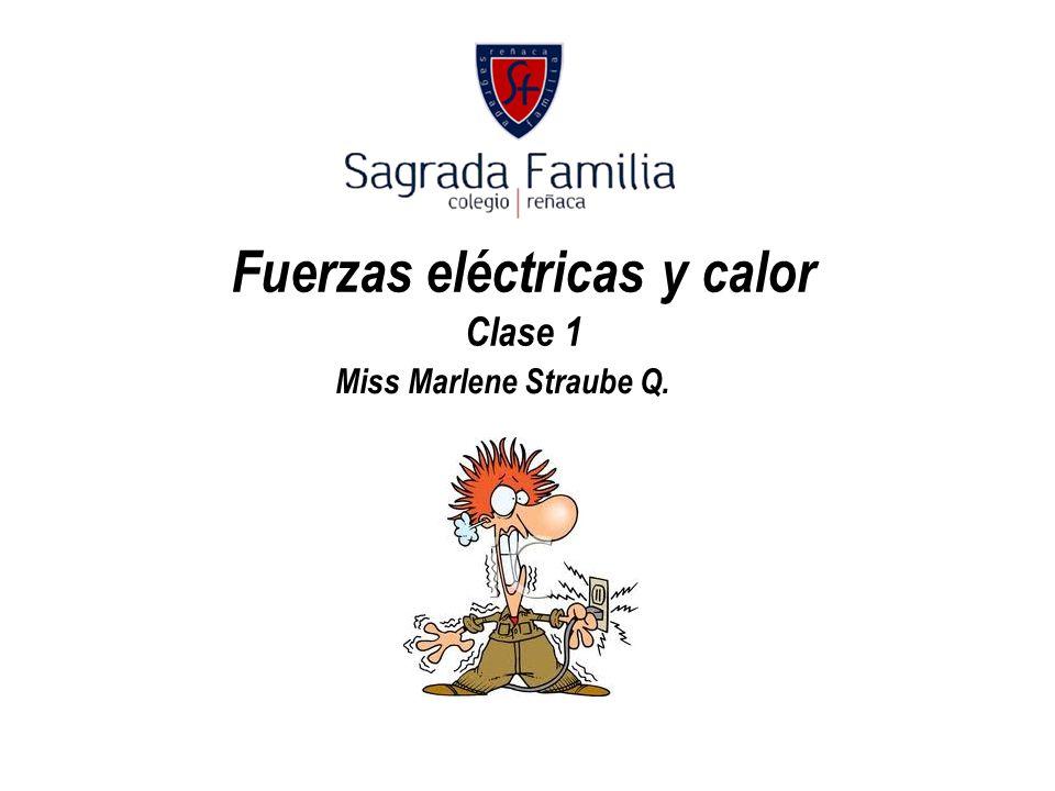 Fuerzas eléctricas y calor Clase 1 Miss Marlene Straube Q.