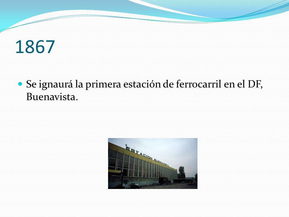 1867 Se ignaurá la primera estación de ferrocarril en el DF, Buenavista.