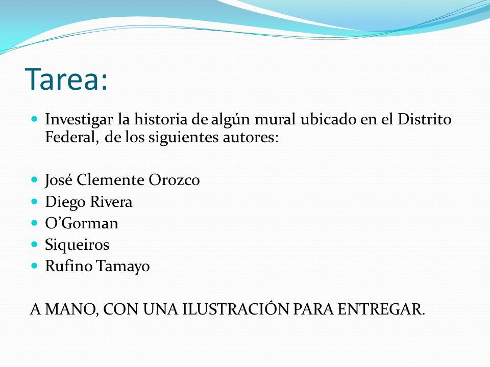 Tarea: Investigar la historia de algún mural ubicado en el Distrito Federal, de los siguientes autores: José Clemente Orozco Diego Rivera OGorman Siqu