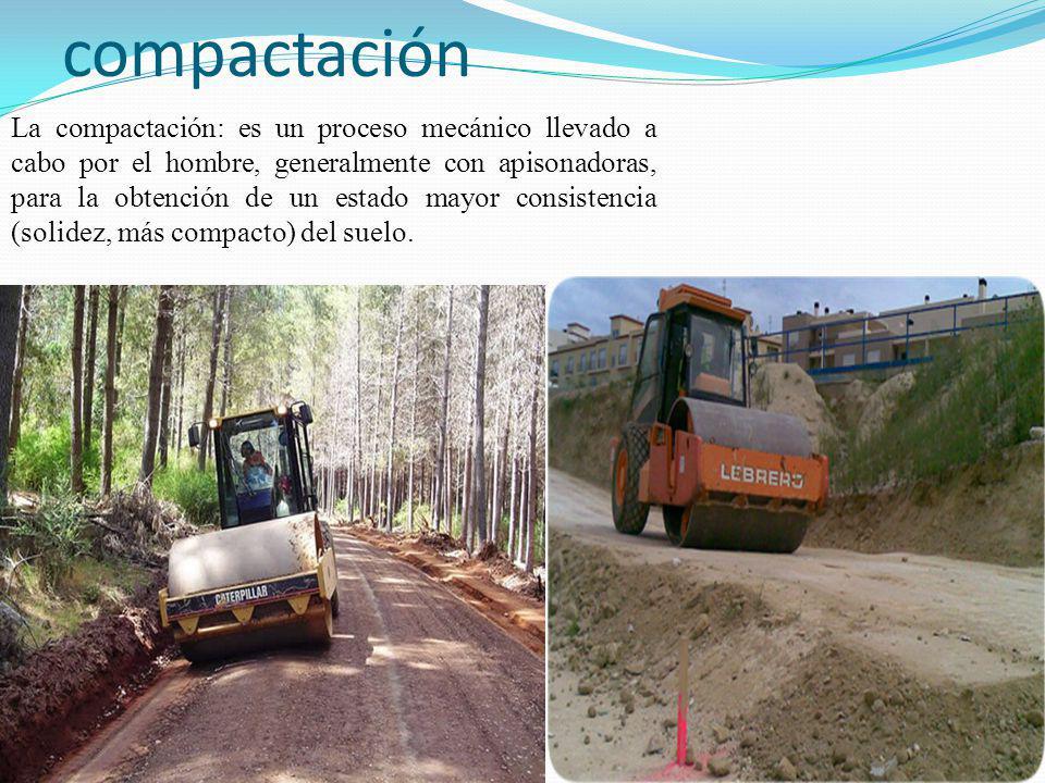 compactación La compactación: es un proceso mecánico llevado a cabo por el hombre, generalmente con apisonadoras, para la obtención de un estado mayor