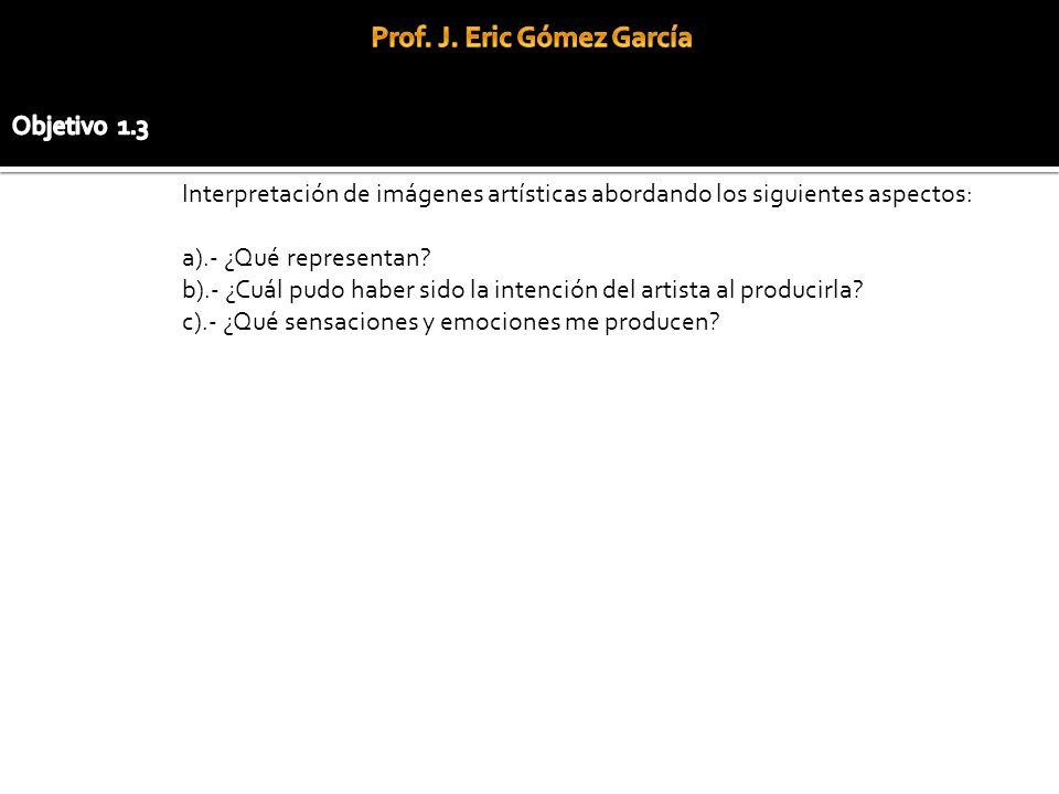 Interpretación de imágenes artísticas abordando los siguientes aspectos: a).- ¿Qué representan.
