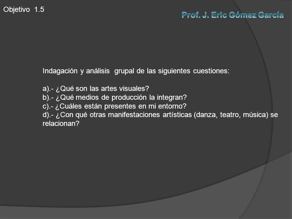 Objetivo 1.5 Indagación y análisis grupal de las siguientes cuestiones: a).- ¿Qué son las artes visuales.
