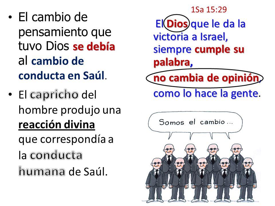 1Sa 15:29 El Dios que le da la victoria a Israel, siempre cumple su palabra, no cambia de opinión no cambia de opinión, como lo hace la gente como lo