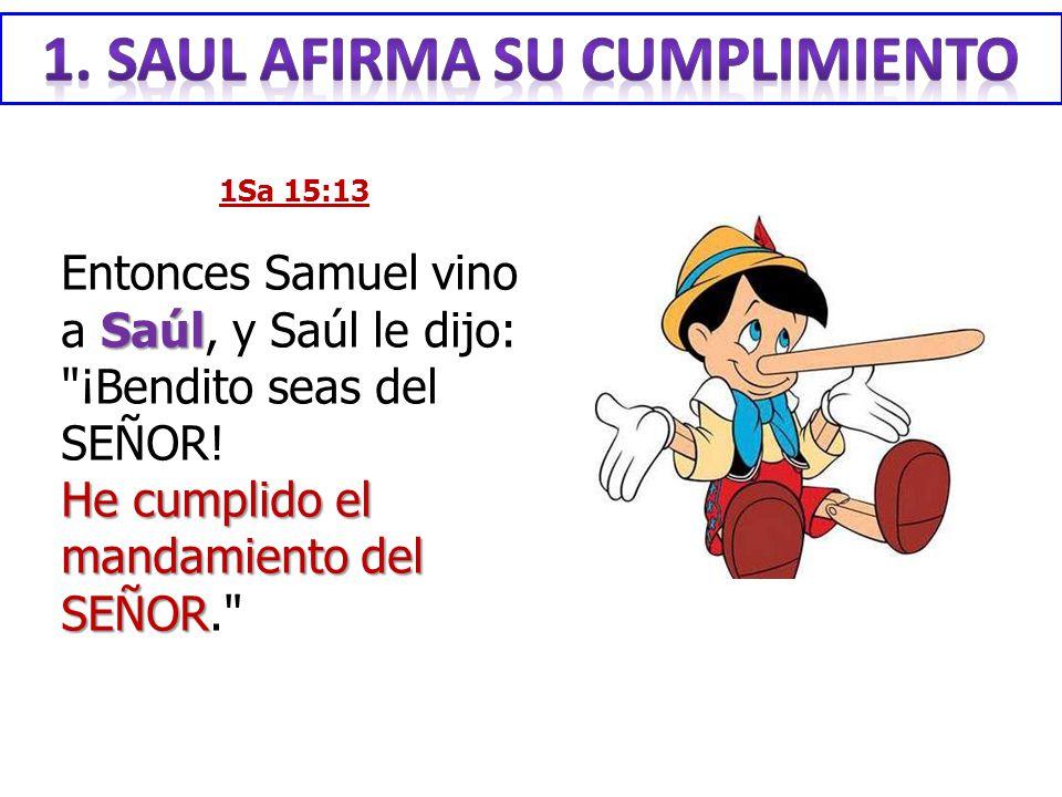1Sa 15:13 Saúl Entonces Samuel vino a Saúl, y Saúl le dijo: