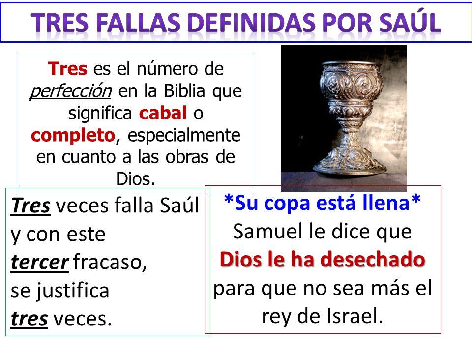 Tres es el número de perfección en la Biblia que significa cabal o completo, especialmente en cuanto a las obras de Dios. Tres veces falla Saúl y con