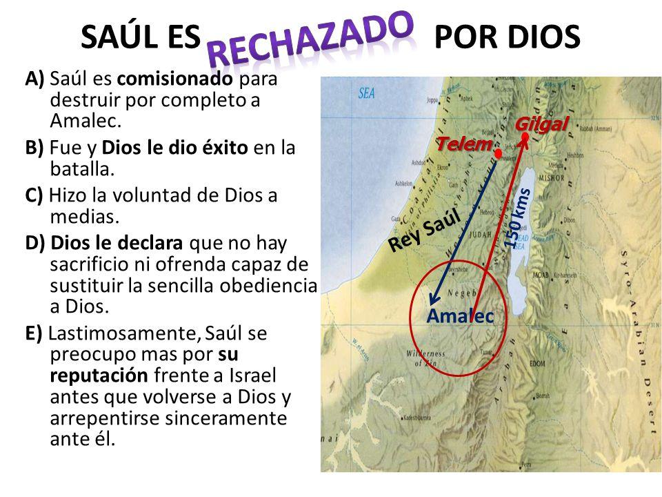 SAÚL ES POR DIOS A) Saúl es comisionado para destruir por completo a Amalec. B) Fue y Dios le dio éxito en la batalla. C) Hizo la voluntad de Dios a m