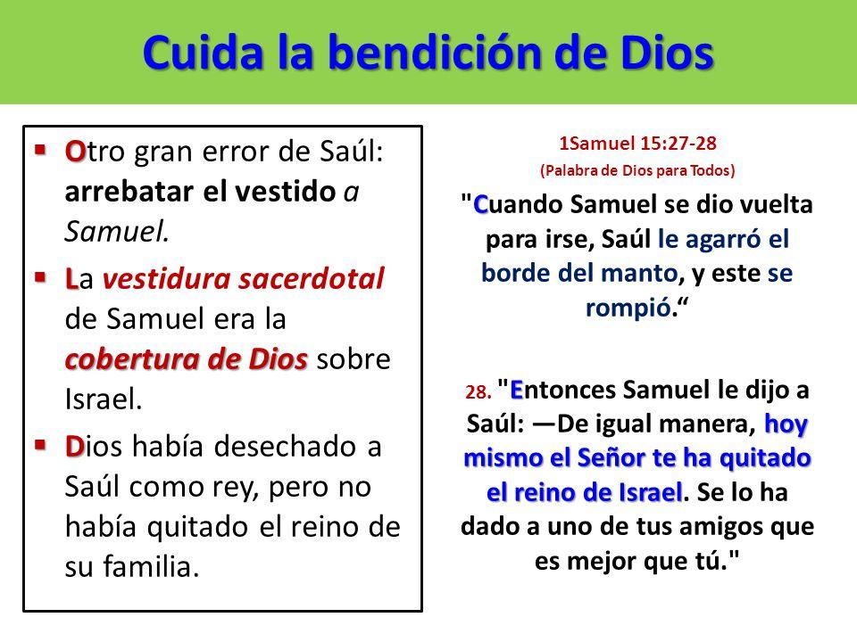 Cuida la bendición de Dios O Otro gran error de Saúl: arrebatar el vestido a Samuel. L cobertura de Dios La vestidura sacerdotal de Samuel era la cobe