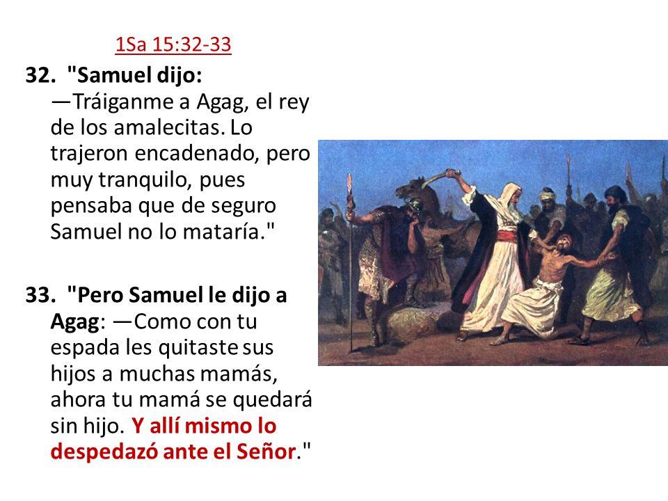 1Sa 15:32-33 32.