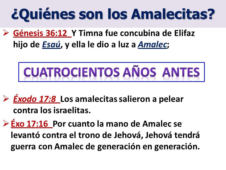 ¿Quiénes son los Amalecitas? Génesis 36:12 Y Timna fue concubina de Elifaz hijo de Esaú, y ella le dio a luz a Amalec; Éxodo 17:8 Los amalecitas salie