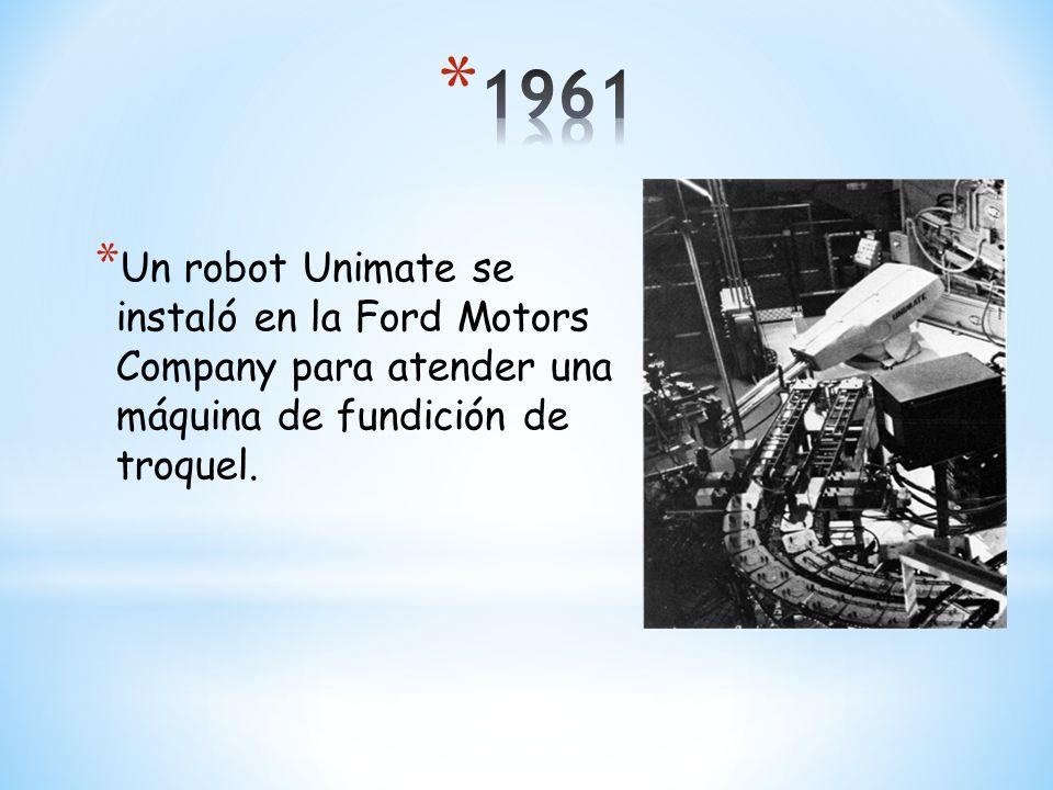 * Un robot Unimate se instaló en la Ford Motors Company para atender una máquina de fundición de troquel.